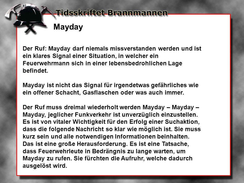Mayday Der Ruf: Mayday darf niemals missverstanden werden und ist ein klares Signal einer Situation, in welcher ein Feuerwehrmann sich in einer lebens
