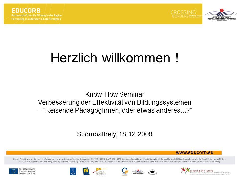 www.educorb.eu Herzlich willkommen ! Know-How Seminar Verbesserung der Effektivität von Bildungssystemen – Reisende PädagogInnen, oder etwas anderes..
