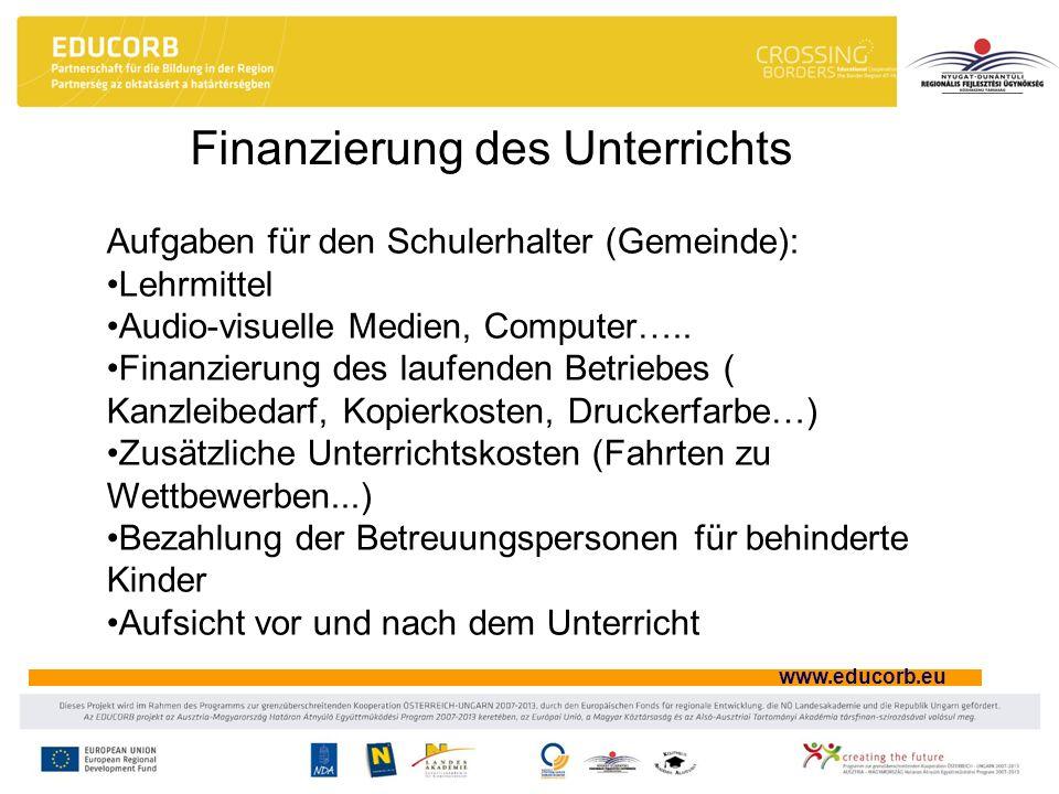 www.educorb.eu Finanzierung des Unterrichts Aufgaben für den Schulerhalter (Gemeinde): Lehrmittel Audio-visuelle Medien, Computer….. Finanzierung des