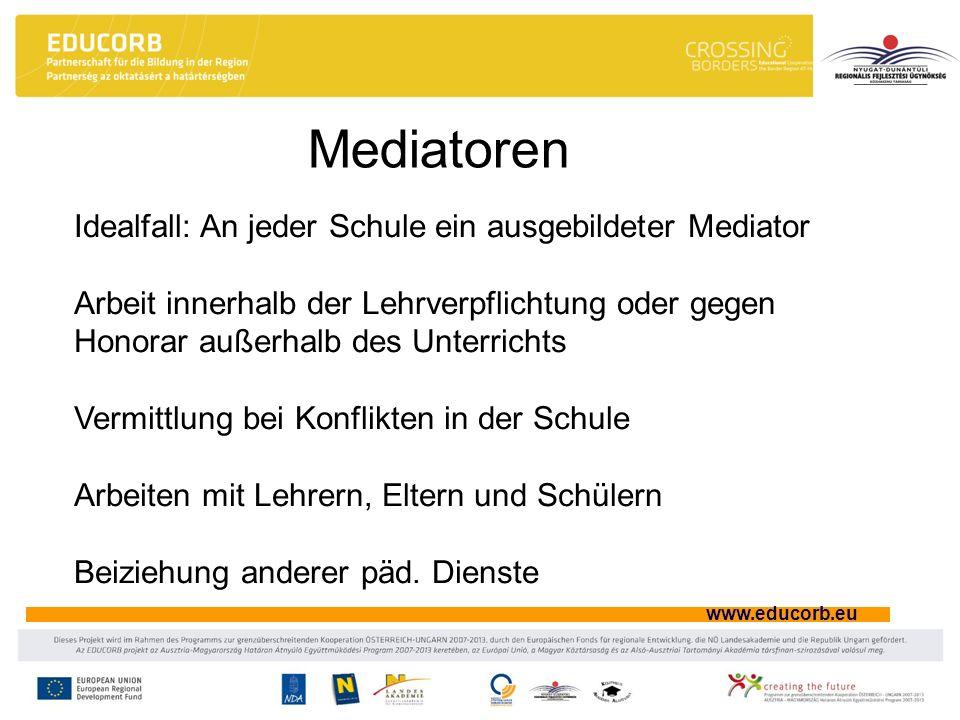 www.educorb.eu Mediatoren Idealfall: An jeder Schule ein ausgebildeter Mediator Arbeit innerhalb der Lehrverpflichtung oder gegen Honorar außerhalb de