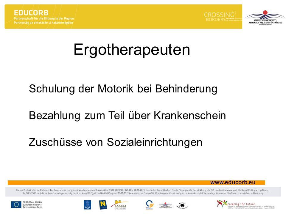 www.educorb.eu Ergotherapeuten Schulung der Motorik bei Behinderung Bezahlung zum Teil über Krankenschein Zuschüsse von Sozialeinrichtungen