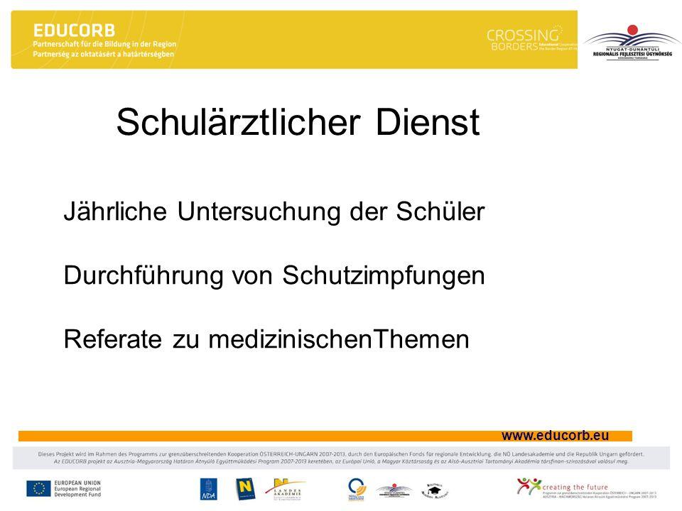 www.educorb.eu Schulärztlicher Dienst Jährliche Untersuchung der Schüler Durchführung von Schutzimpfungen Referate zu medizinischenThemen