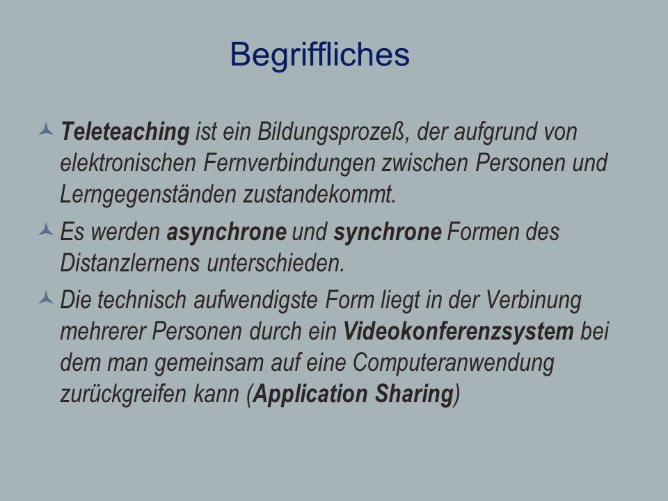 Begriffliches Teleteaching ist ein Bildungsprozeß, der aufgrund von elektronischen Fernverbindungen zwischen Personen und Lerngegenständen zustandekom