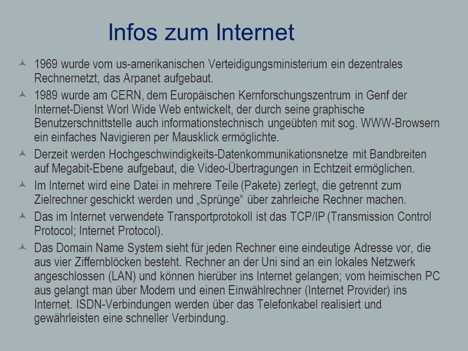 Infos zum Internet 1969 wurde vom us-amerikanischen Verteidigungsministerium ein dezentrales Rechnernetzt, das Arpanet aufgebaut. 1989 wurde am CERN,
