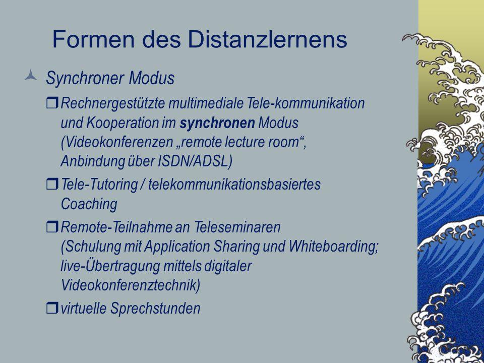 Formen des Distanzlernens Synchroner Modus r Rechnergestützte multimediale Tele-kommunikation und Kooperation im synchronen Modus (Videokonferenzen re