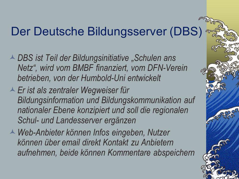Der Deutsche Bildungsserver (DBS) DBS ist Teil der Bildungsinitiative Schulen ans Netz, wird vom BMBF finanziert, vom DFN-Verein betrieben, von der Hu