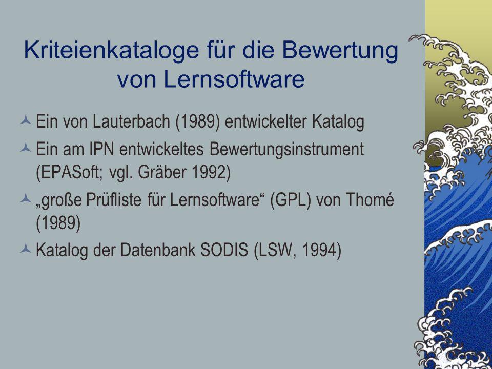 Kriteienkataloge für die Bewertung von Lernsoftware Ein von Lauterbach (1989) entwickelter Katalog Ein am IPN entwickeltes Bewertungsinstrument (EPASo