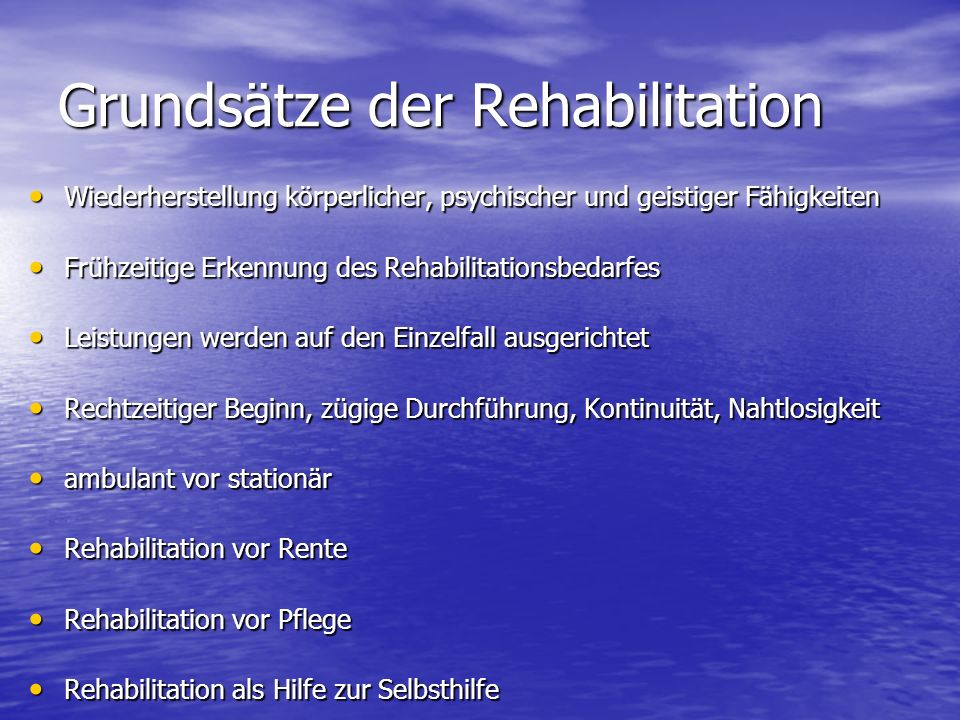 Grundsätze der Rehabilitation Wiederherstellung körperlicher, psychischer und geistiger Fähigkeiten Wiederherstellung körperlicher, psychischer und ge