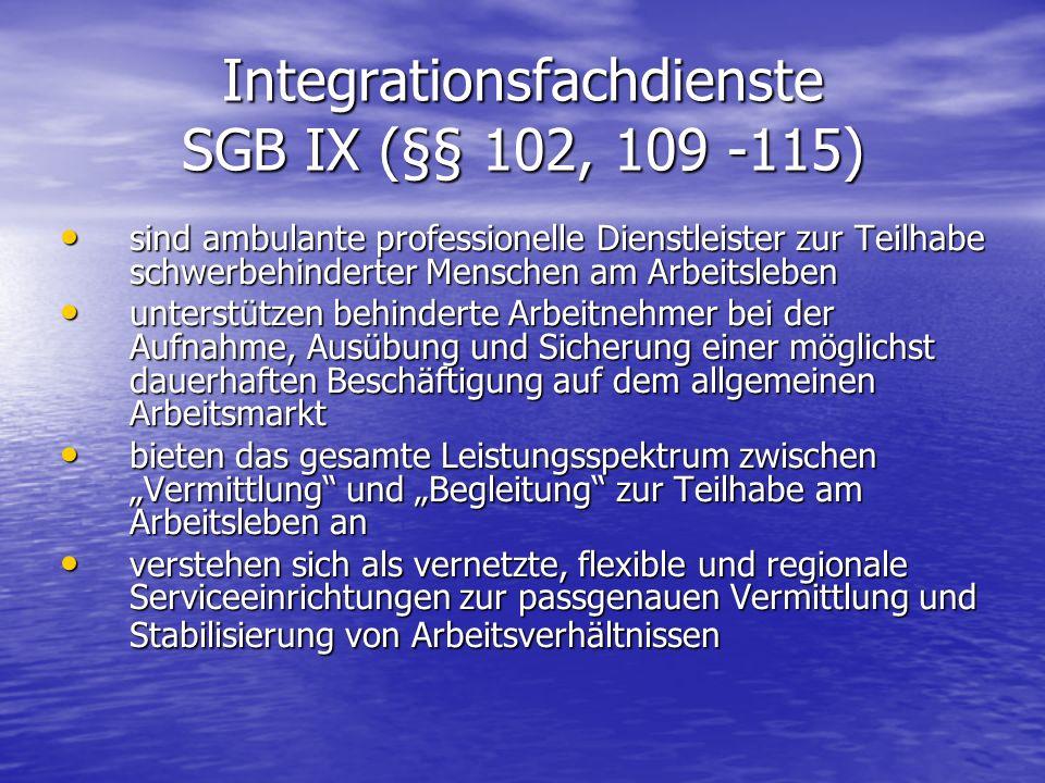 Integrationsfachdienste SGB IX (§§ 102, 109 -115) sind ambulante professionelle Dienstleister zur Teilhabe schwerbehinderter Menschen am Arbeitsleben