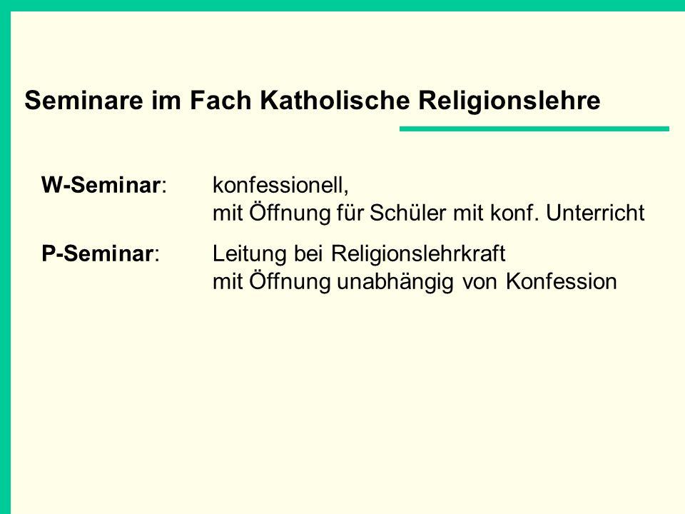Seminare im Fach Katholische Religionslehre W-Seminar:konfessionell, mit Öffnung für Schüler mit konf. Unterricht P-Seminar:Leitung bei Religionslehrk