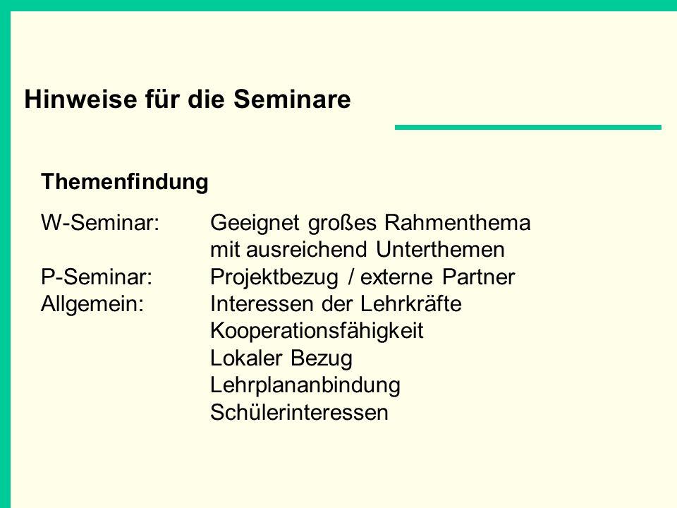 Hinweise für die Seminare Themenfindung W-Seminar: Geeignet großes Rahmenthema mit ausreichend Unterthemen P-Seminar:Projektbezug / externe Partner Al
