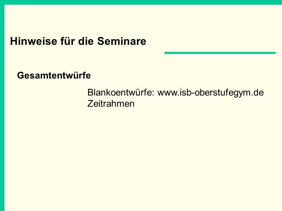 Hinweise für die Seminare Gesamtentwürfe Blankoentwürfe: www.isb-oberstufegym.de Zeitrahmen