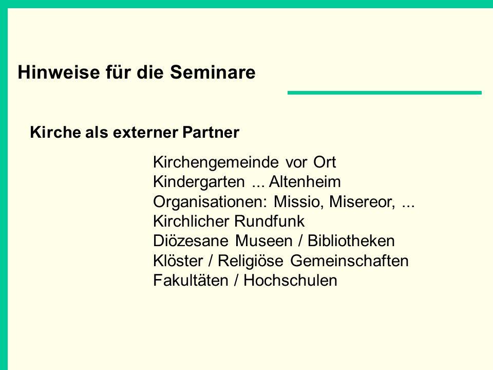 Hinweise für die Seminare Kirche als externer Partner Kirchengemeinde vor Ort Kindergarten... Altenheim Organisationen: Missio, Misereor,... Kirchlich