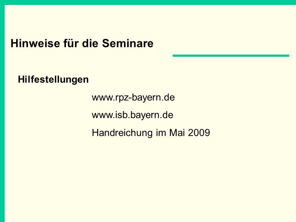 Hinweise für die Seminare Hilfestellungen www.rpz-bayern.de www.isb.bayern.de Handreichung im Mai 2009