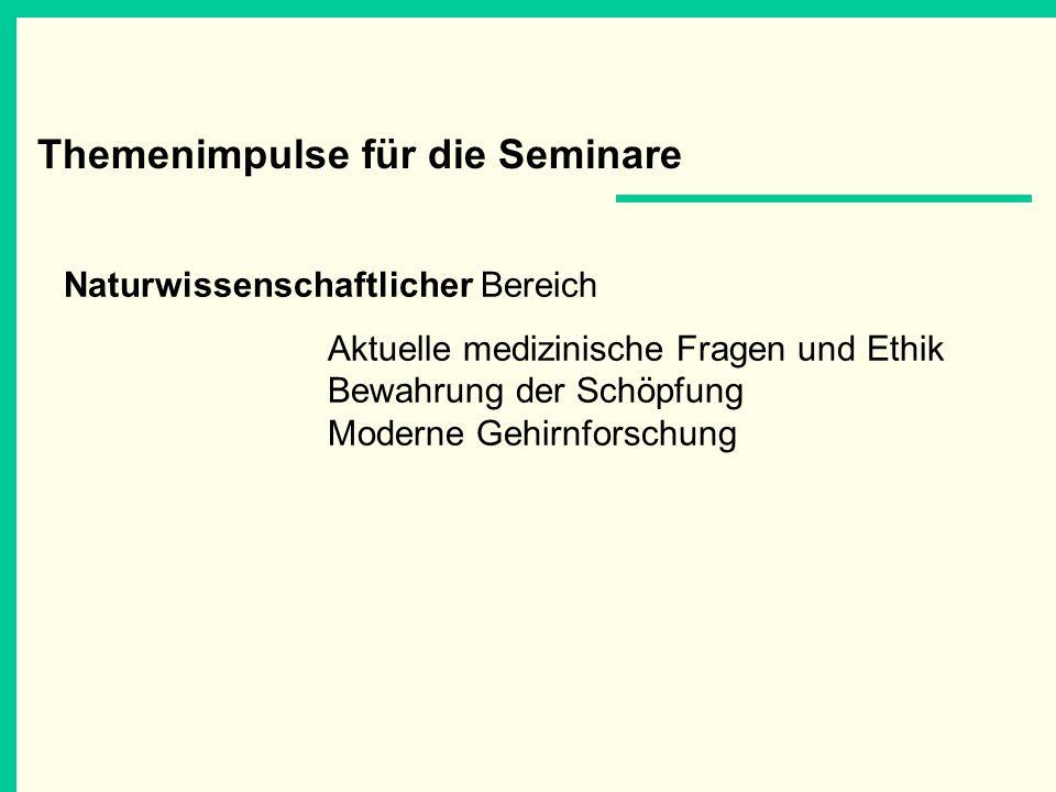 Themenimpulse für die Seminare Naturwissenschaftlicher Bereich Aktuelle medizinische Fragen und Ethik Bewahrung der Schöpfung Moderne Gehirnforschung