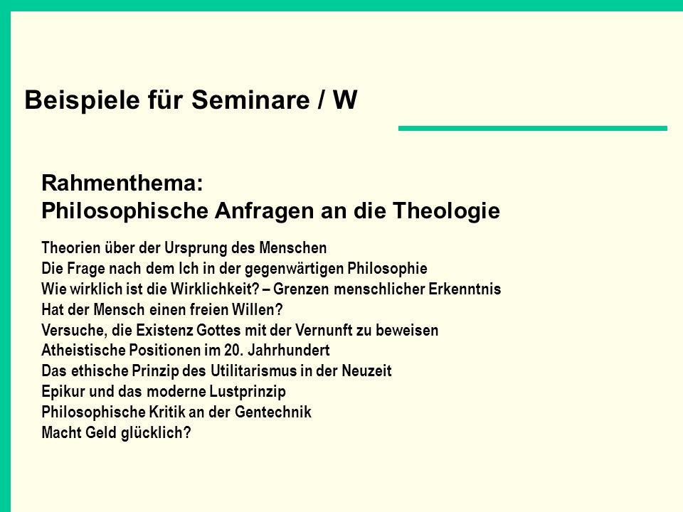 Beispiele für Seminare / W Rahmenthema: Philosophische Anfragen an die Theologie Theorien über der Ursprung des Menschen Die Frage nach dem Ich in der