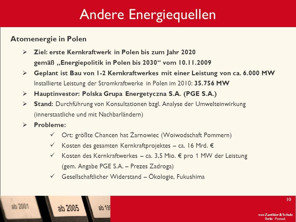 von Zanthier & Schulz Berlin· Poznań 10 Andere Energiequellen Atomenergie in Polen Ziel: erste Kernkraftwerk in Polen bis zum Jahr 2020 gemäß Energiep