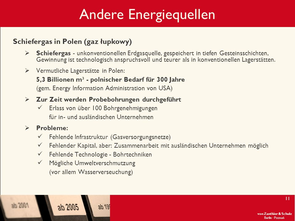von Zanthier & Schulz Berlin· Poznań 11 Andere Energiequellen Schiefergas in Polen (gaz łupkowy) Schiefergas - unkonventionellen Erdgasquelle, gespeic
