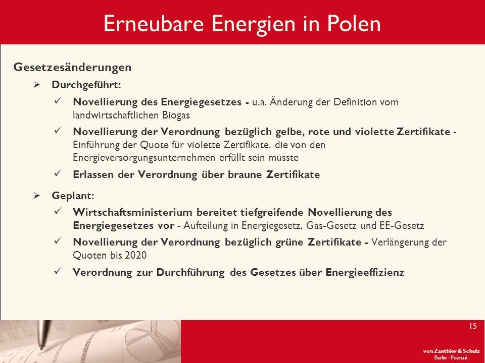 von Zanthier & Schulz Berlin· Poznań 15 Erneubare Energien in Polen Gesetzesänderungen Durchgeführt: Novellierung des Energiegesetzes - u.a. Änderung