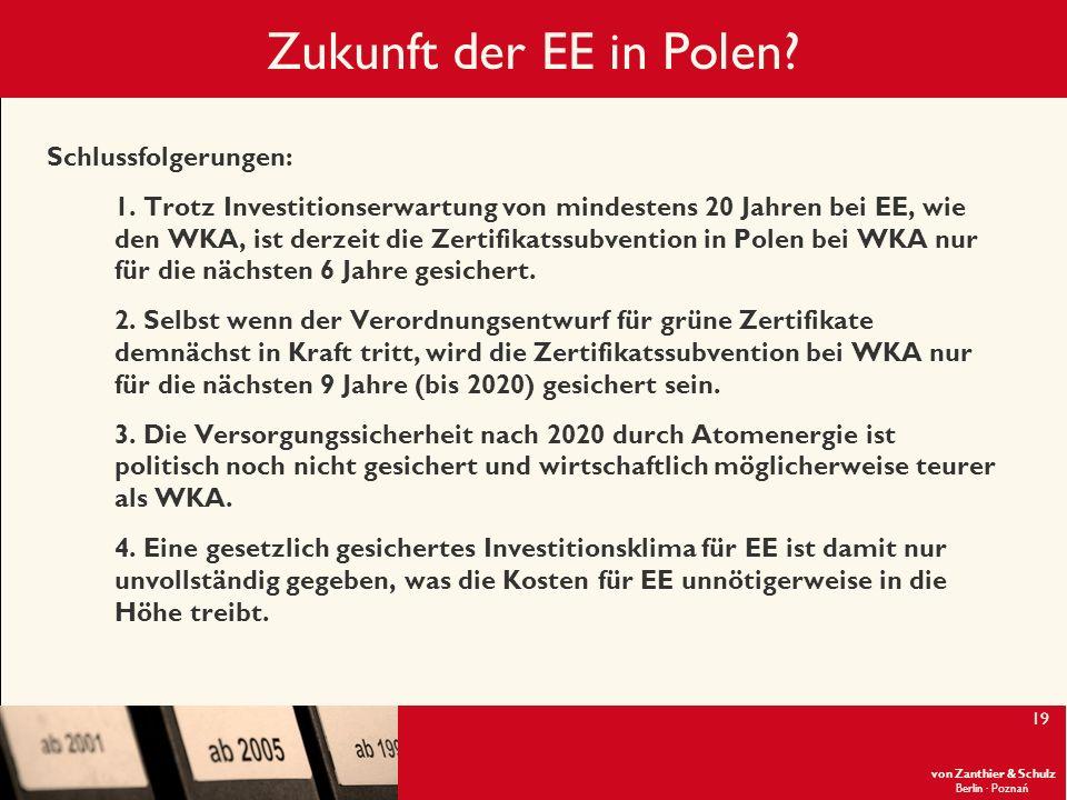 von Zanthier & Schulz Berlin· Poznań 19 Zukunft der EE in Polen? Schlussfolgerungen: 1. Trotz Investitionserwartung von mindestens 20 Jahren bei EE, w