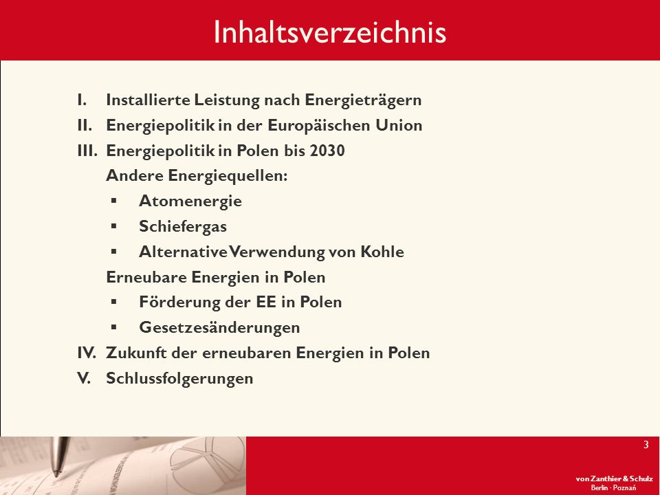 von Zanthier & Schulz Berlin· Poznań 3 Inhaltsverzeichnis I.Installierte Leistung nach Energieträgern II.Energiepolitik in der Europäischen Union III.