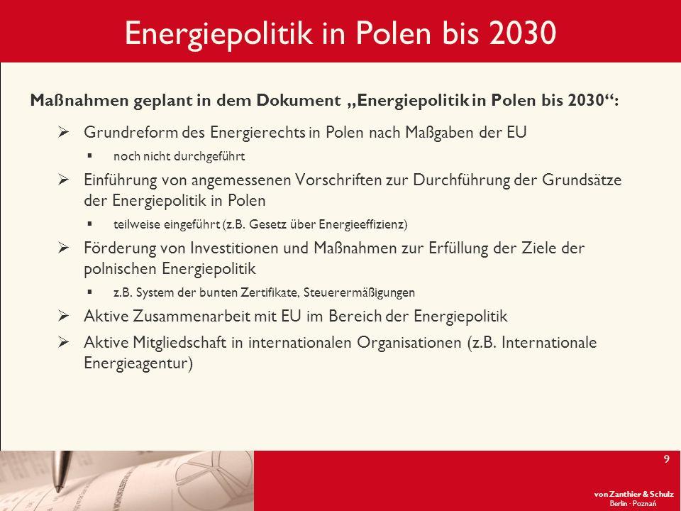 von Zanthier & Schulz Berlin· Poznań 9 Energiepolitik in Polen bis 2030 Maßnahmen geplant in dem Dokument Energiepolitik in Polen bis 2030: Grundrefor