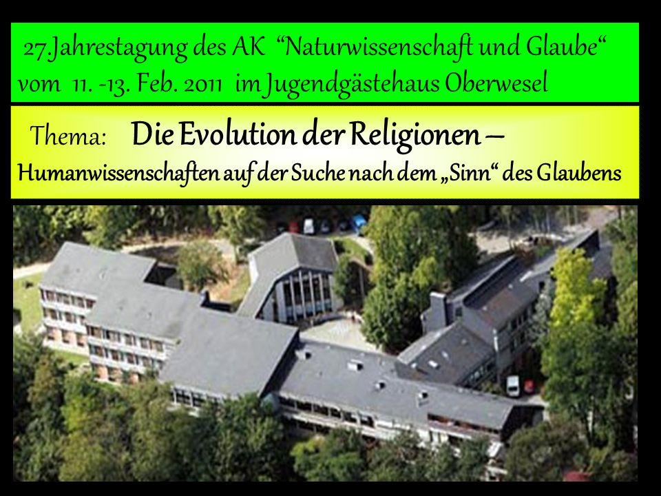 Thema: Die Evolution der Religionen – Humanwissenschaften auf der Suche nach dem Sinn des Glaubens 27.Jahrestagung des AK Naturwissenschaft und Glaube vom 11.
