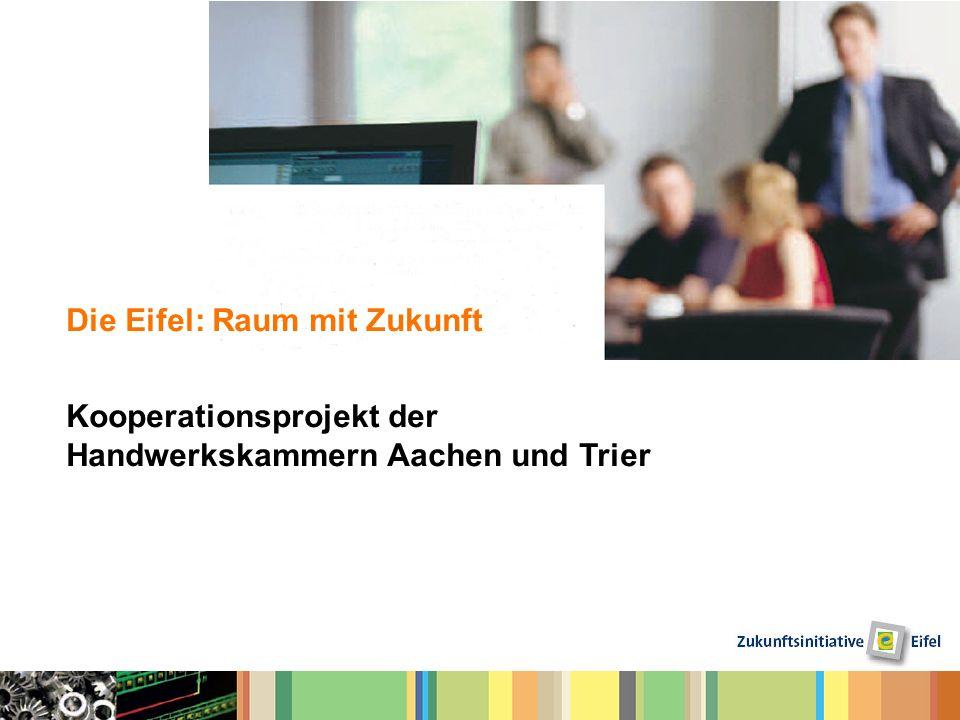 Die Eifel: Raum mit Zukunft Kooperationsprojekt der Handwerkskammern Aachen und Trier