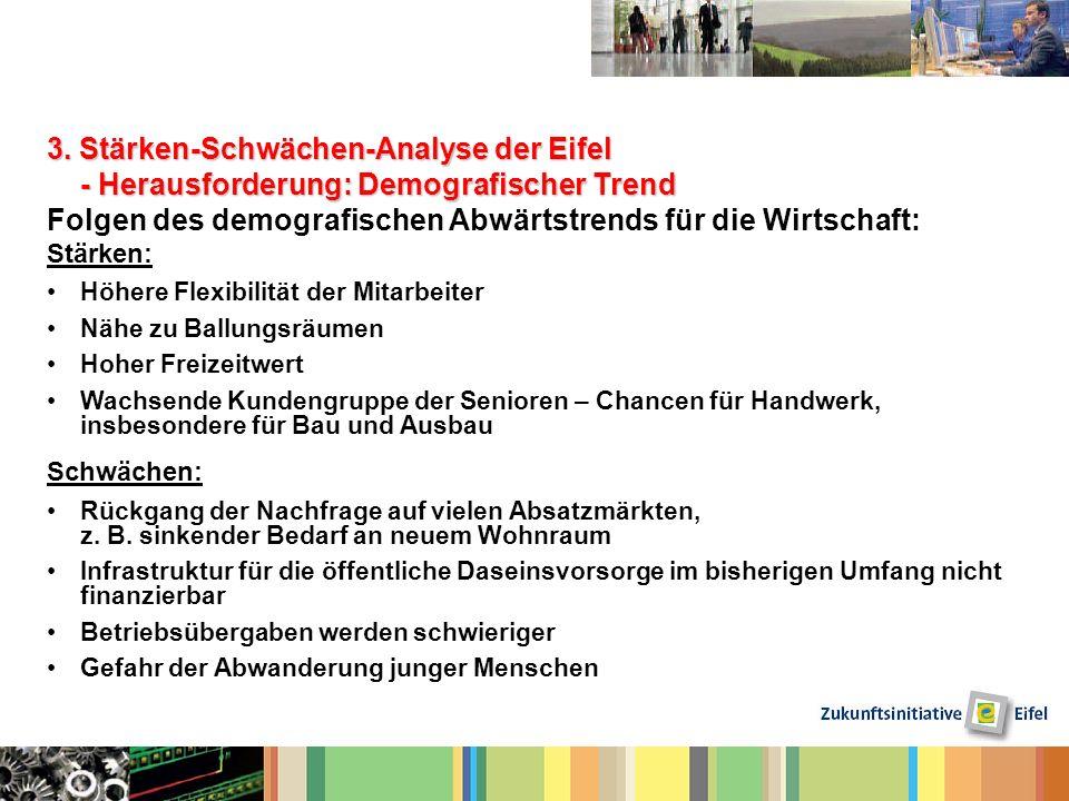 3. Stärken-Schwächen-Analyse der Eifel - Herausforderung: Demografischer Trend Folgen des demografischen Abwärtstrends für die Wirtschaft: Stärken: Hö