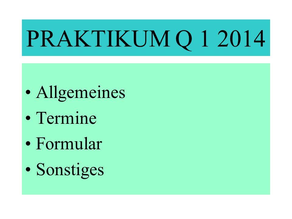 PRAKTIKUM Q 1 2014 Allgemeines Termine Formular Sonstiges