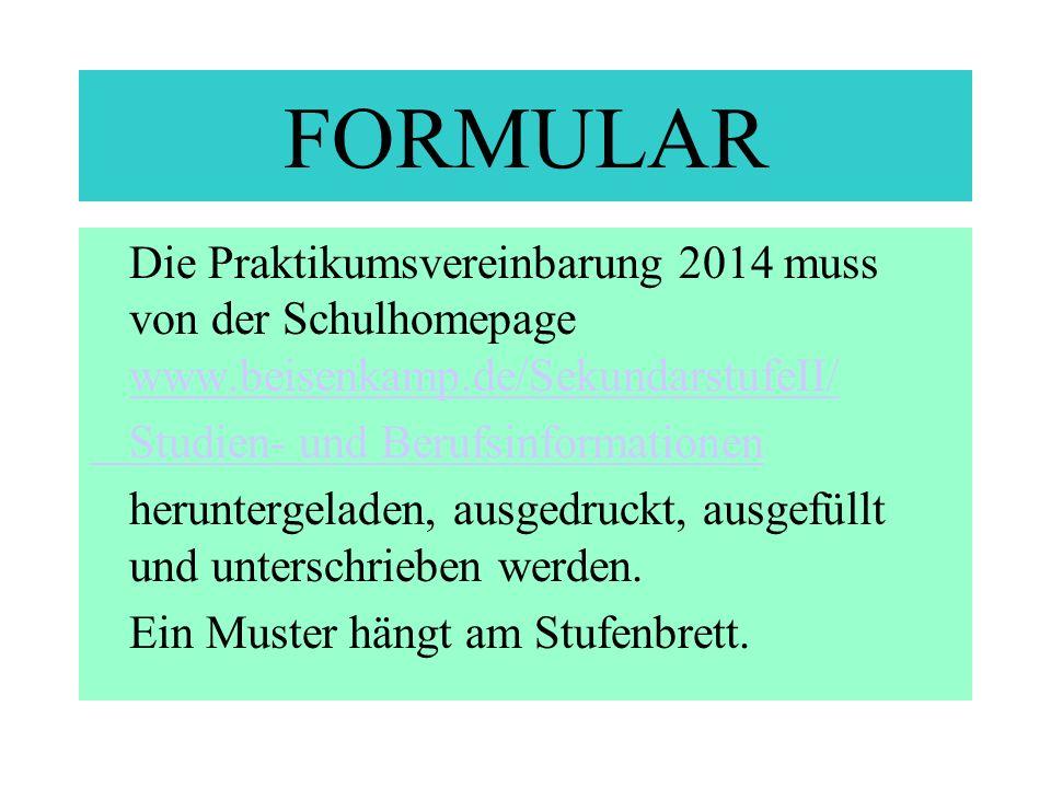 FORMULAR Die Praktikumsvereinbarung 2014 muss von der Schulhomepage www.beisenkamp.de/SekundarstufeII/ www.beisenkamp.de/SekundarstufeII/ Studien- und