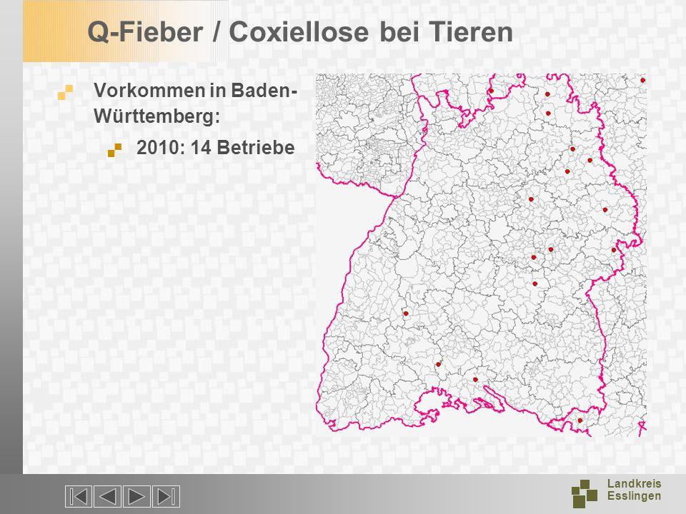 Landkreis Esslingen Q-Fieber / Coxiellose bei Tieren Vorkommen in Baden- Württemberg: 2010: 14 Betriebe