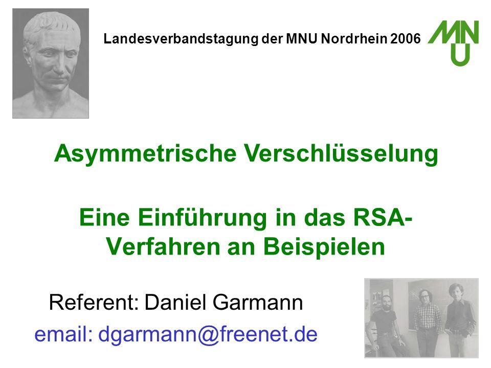 Eine Einführung in das RSA- Verfahren an Beispielen Referent: Daniel Garmann email: dgarmann@freenet.de Asymmetrische Verschlüsselung Landesverbandsta