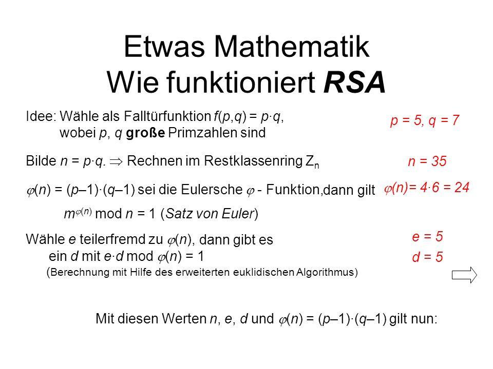 dann gilt m (n) mod n = 1 (Satz von Euler) Etwas Mathematik Wie funktioniert RSA Bilde n = p·q. Rechnen im Restklassenring Z n Idee: Wähle als Falltür