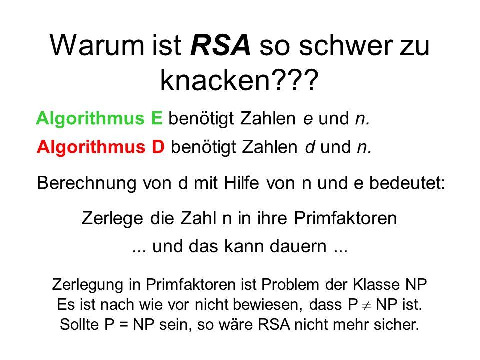 Warum ist RSA so schwer zu knacken??? Algorithmus E benötigt Zahlen e und n. Algorithmus D benötigt Zahlen d und n. Berechnung von d mit Hilfe von n u