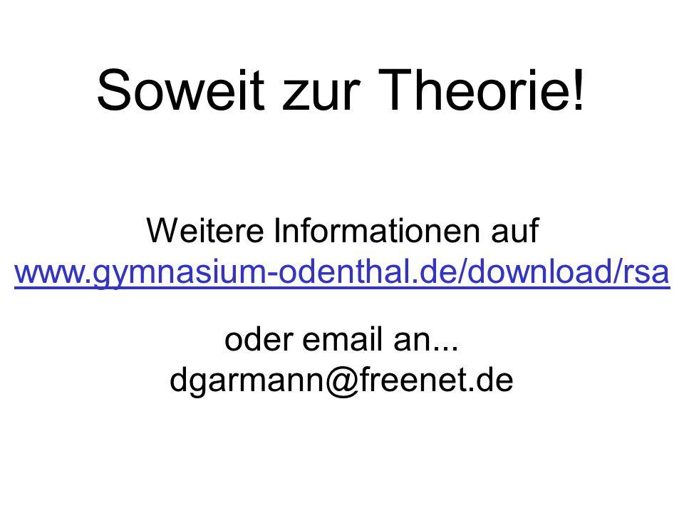 Soweit zur Theorie! Weitere Informationen auf www.gymnasium-odenthal.de/download/rsa oder email an... dgarmann@freenet.de