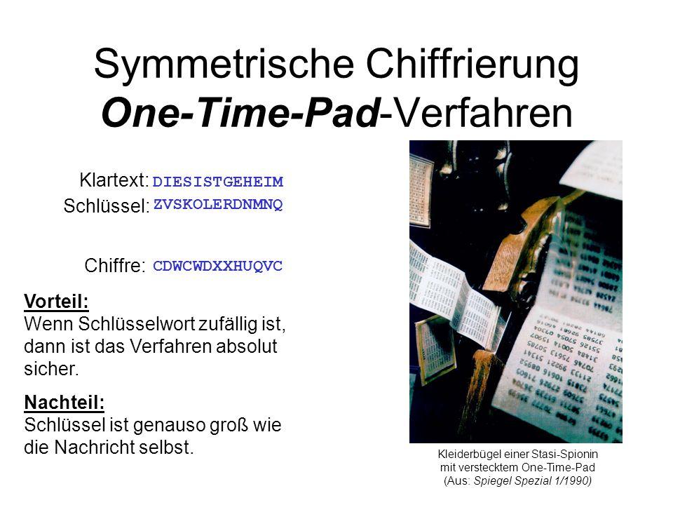 Symmetrische Chiffrierung One-Time-Pad-Verfahren Schlüssel: DIESISTGEHEIM Klartext: Chiffre: ZVSKOLERDNMNQ CDWCWDXXHUQVC Vorteil: Wenn Schlüsselwort z