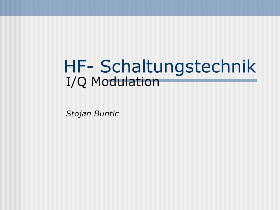 HF- Schaltungstechnik I/Q Modulation Stojan Buntic