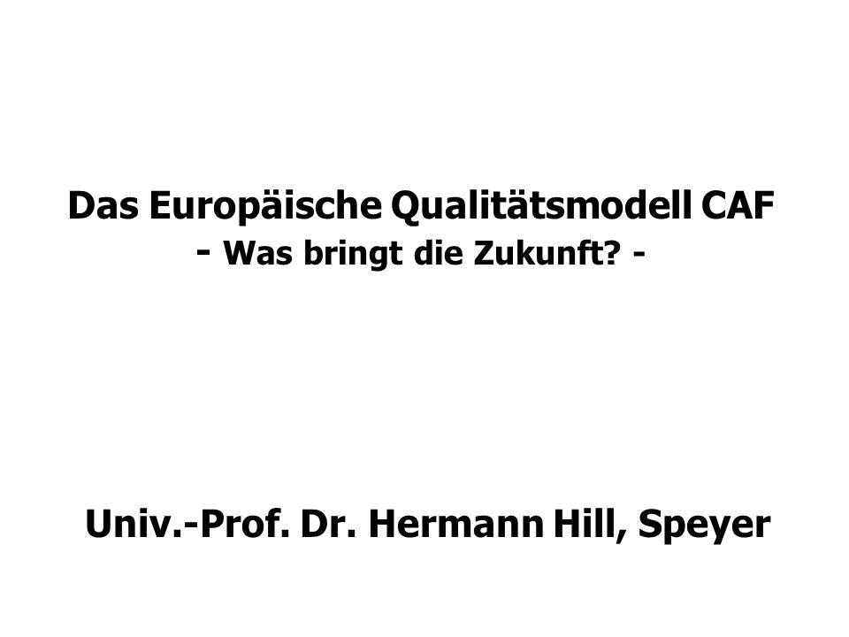 Das Europäische Qualitätsmodell CAF - Was bringt die Zukunft? - Univ.-Prof. Dr. Hermann Hill, Speyer