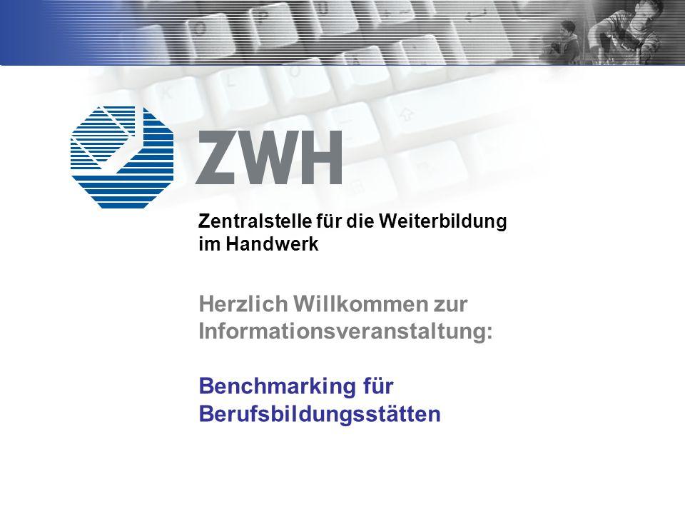 Zentralstelle für die Weiterbildung im Handwerk Herzlich Willkommen zur Informationsveranstaltung: Benchmarking für Berufsbildungsstätten