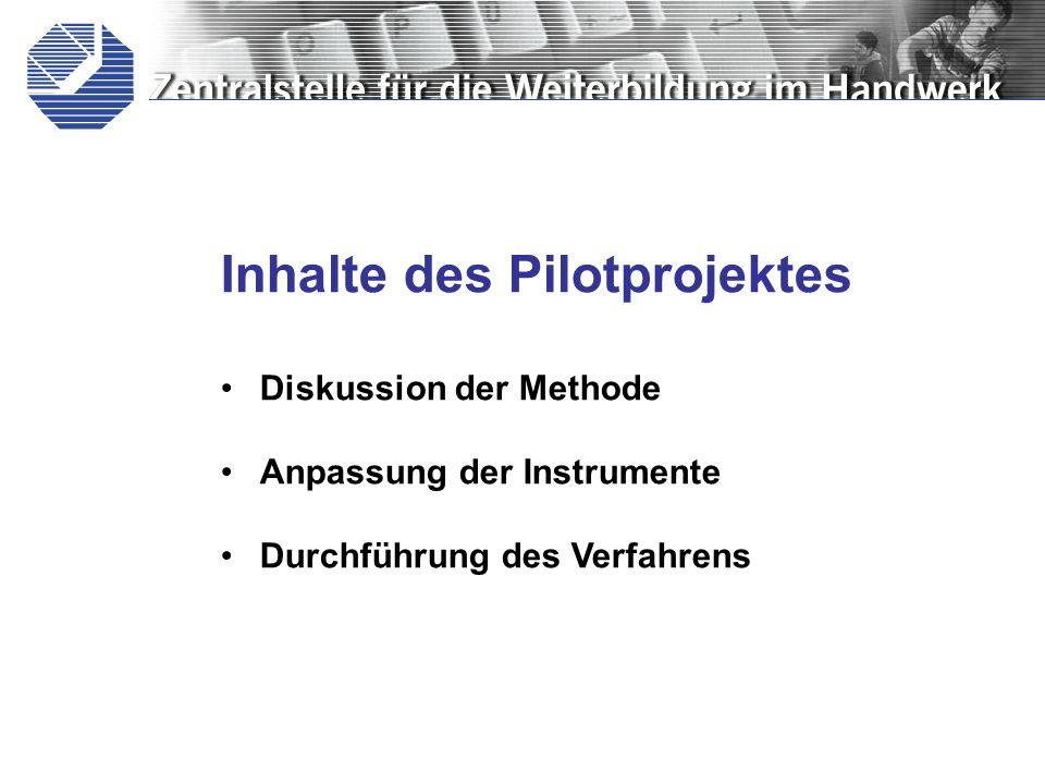 Inhalte des Pilotprojektes Diskussion der Methode Anpassung der Instrumente Durchführung des Verfahrens
