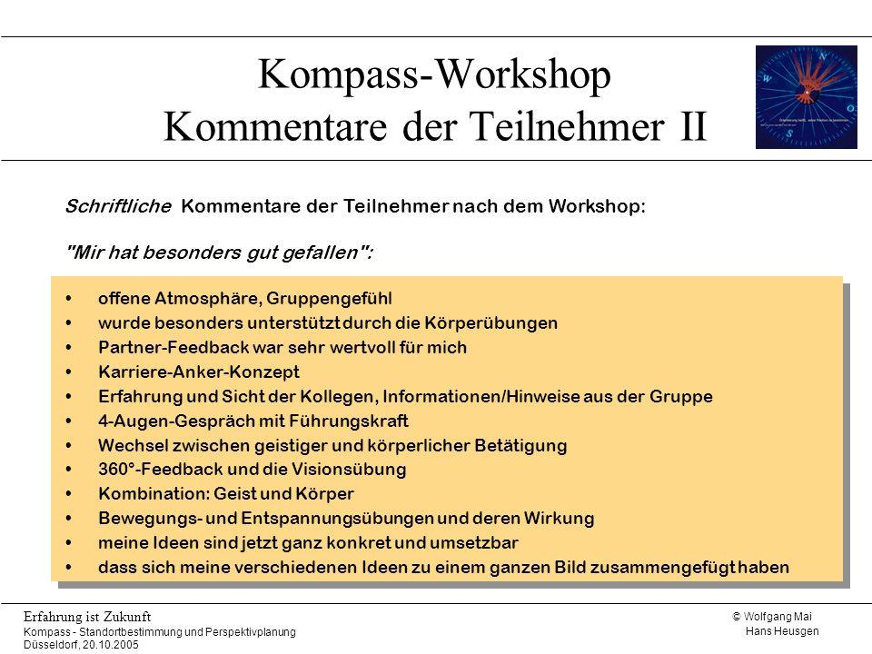 © Wolfgang Mai Hans Heusgen Erfahrung ist Zukunft Kompass - Standortbestimmung und Perspektivplanung Düsseldorf, 20.10.2005 Kompass-Workshop Kommentar