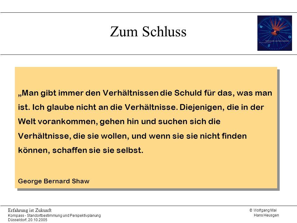 © Wolfgang Mai Hans Heusgen Erfahrung ist Zukunft Kompass - Standortbestimmung und Perspektivplanung Düsseldorf, 20.10.2005 Zum Schluss Man gibt immer