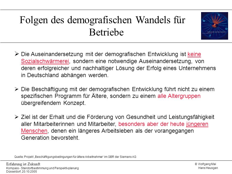 © Wolfgang Mai Hans Heusgen Erfahrung ist Zukunft Kompass - Standortbestimmung und Perspektivplanung Düsseldorf, 20.10.2005 Folgen des demografischen