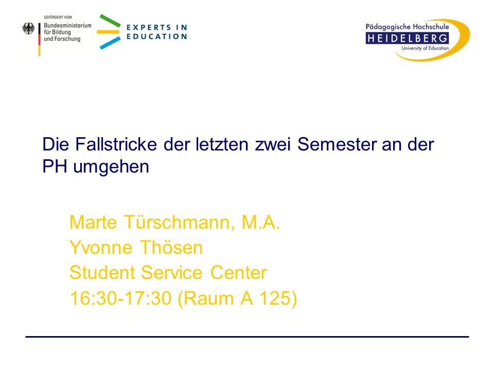 Die Fallstricke der letzten zwei Semester an der PH umgehen Marte Türschmann, M.A. Yvonne Thösen Student Service Center 16:30-17:30 (Raum A 125)