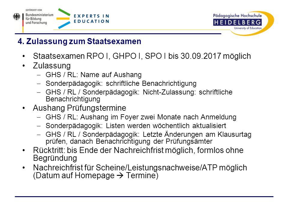 4. Zulassung zum Staatsexamen Staatsexamen RPO I, GHPO I, SPO I bis 30.09.2017 möglich Zulassung GHS / RL: Name auf Aushang Sonderpädagogik: schriftli