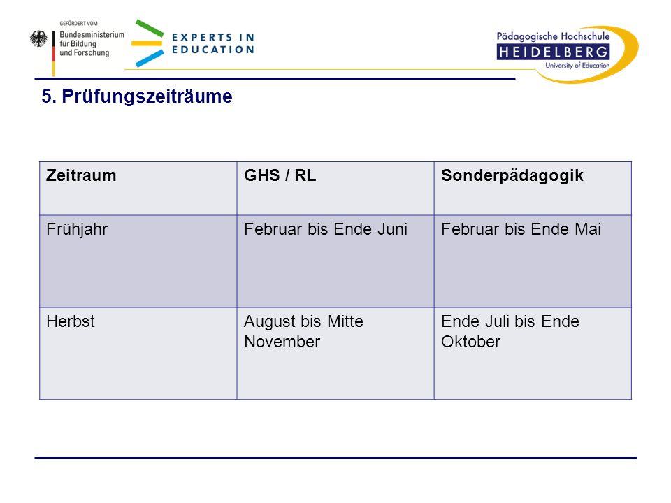 5. Prüfungszeiträume ZeitraumGHS / RLSonderpädagogik FrühjahrFebruar bis Ende JuniFebruar bis Ende Mai HerbstAugust bis Mitte November Ende Juli bis E