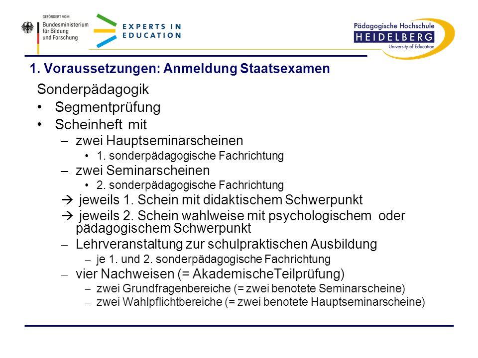 1. Voraussetzungen: Anmeldung Staatsexamen Sonderpädagogik Segmentprüfung Scheinheft mit –zwei Hauptseminarscheinen 1. sonderpädagogische Fachrichtung