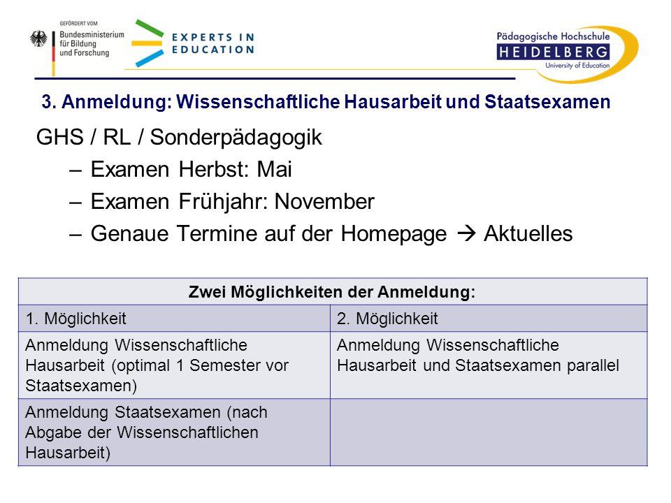 3. Anmeldung: Wissenschaftliche Hausarbeit und Staatsexamen GHS / RL / Sonderpädagogik –Examen Herbst: Mai –Examen Frühjahr: November –Genaue Termine