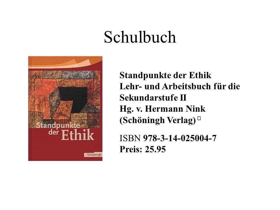 Schulbuch Standpunkte der Ethik Lehr- und Arbeitsbuch für die Sekundarstufe II Hg. v. Hermann Nink (Schöningh Verlag) ISBN 978-3-14-025004-7 Preis: 25
